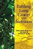 Battling Lung Cancer With Nutrition (Battling Cancer With Nutrition) (Volume 2)