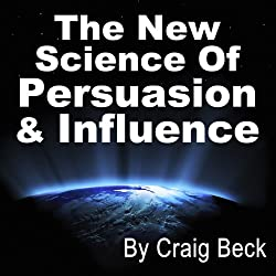 The New Science of Persuasion & Influence