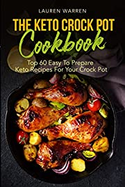 The Keto Crock Pot Cookbook: Top 60 Easy To Prepare Keto Recipes For Your Crock Pot