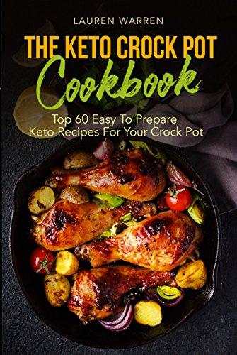 The Keto Crock Pot Cookbook: Top 60 Easy To Prepare Keto Recipes For Your Crock Pot cover