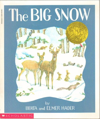 The Big Snow - The Woodland Animals Were All Getting Ready for the Winter, Come Christmas Tme, the Wise Owls Were the First to See the Rainbow Around the Moon, a Sure Sign the Big Snow Was on Its Way - First Scholastic Edition, 11th Printing 1992 (The Big Snow By Berta And Elmer Hader)
