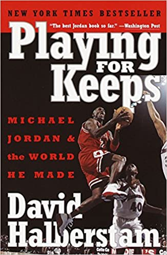 Playing For Keeps Michael Jordan And The World He Made David