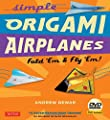 Simple Origami Airplanes Kit: Fold 'Em & Fly 'Em! [Origami Kit with Book, DVD, 64-pp. booklet, 56 folding papers, 14 Projects]