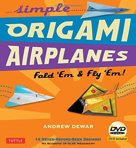 Simple Origami Airplanes Kit: Fold 'Em & Fly 'Em!: Kit with Origami Book Book, 14 Projects, 64 Origami Papers and Instructional DVD: Great for Kids and Adults