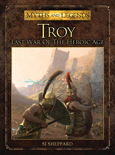 Troy: Last War of the Heroic Age (Myths and Legends) ebook