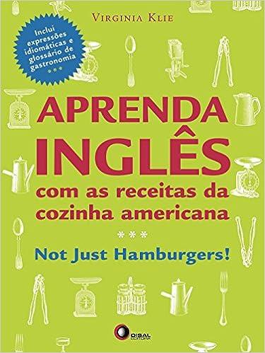 Aprenda inglês com as receitas da cozinha americana: Not Just Hamburguers!    Amazon.com.br