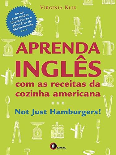 Aprenda Inglês com as Receitas da Cozinha Americana. Not Just Hamburgers