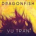 Dragonfish: A Novel Audiobook by Vu Tran Narrated by Tom Taylorson, Nancy Wu