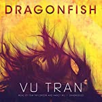 Dragonfish: A Novel | Vu Tran