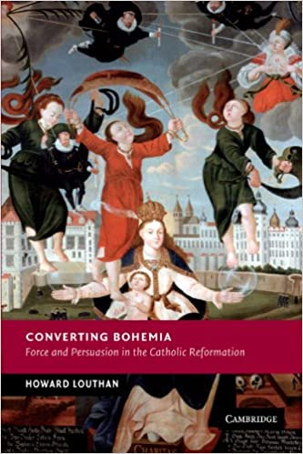 Converting Bohemia: Force and Persuasion in the Catholic Reformation New Studies in European History