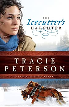 The Icecutter's Daughter (Land of Shining Water Book #1) by [Peterson, Tracie]