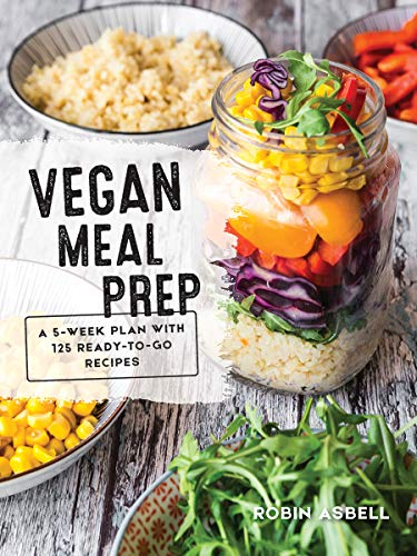 Vegan Meal Prep: A 5-Week Plan with 125 Ready-to-Go Recipes by Robin Asbell