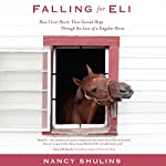 Falling for Eli: How I Lost Heart, Then Gained Hope Through the Love of a Singular Horse | Nancy Shulins