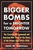 "John M. Curatola, ""Bigger Bombs for a Brighter Tomorrow: The Strategic Air Command and American War Plans at the Dawn of the Atomic Age, 1945-1950"" (McFarland, 2016)"