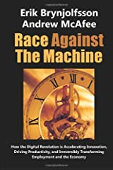 Race Against the Machine: How the Digital Revolution is Accelerating Innovation, Driving Productivity, and Irreversibly Transforming Employment and the Economy Paperback