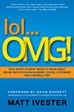 lol... OMG! : What Every Student Needs to Know about Online Reputation Management, Digital Citizenship and Cyberbullying, Ivester, Matt, 0615528899