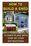 how to build a garden shed How To Build A Shed: 10 Shed Plans With Step-by-Step Instructions: (Woodworking Basics, DIY Shed, Woodworking Projects, Chicken Coop Plans, Shed Plans, Woodworking, Chicken Coop, Sheds, Carpentry)
