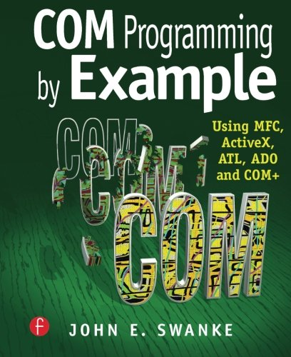 COM Programming by Example: Using MFC, ActiveX, ATL, ADO, and COM+ by CRC Press