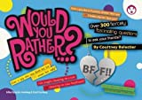 Would You Rather...? BFF: Over 300 Fiercely Fascinating Questions to Ask Your Friends