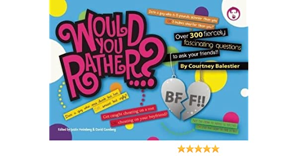 Would You Rather   ? BFF: Over 300 Fiercely Fascinating