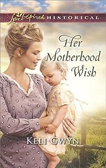 Her Motherhood Wish (Love Inspired Historical) by [Gwyn, Keli]