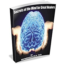 Secrets of the Mind for Great Healers (A Healing Secrets Archive - The Essential Trilogy Book 3)