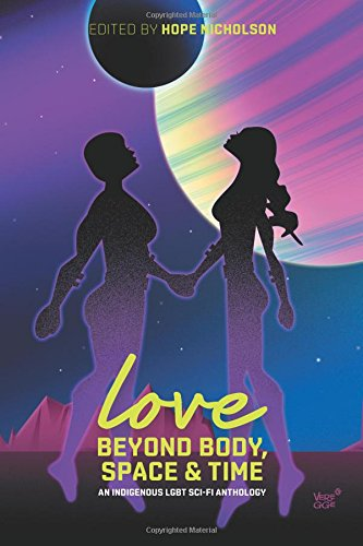Love Beyond Body, Space, and Time: An Indigenous LGBT Sci-Fi Anthology