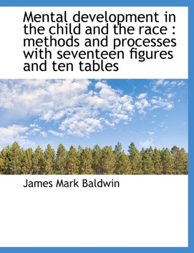 Download Mental development in the child and the race: methods and processes with seventeen figures and ten pdf epub
