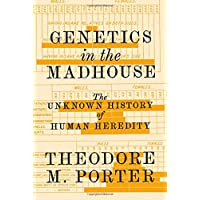 Genetics in the Madhouse: The Unknown History of Human Heredity
