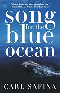 Song for the Blue Ocean: Encounters Along the World's Coasts and Beneath the Seas by Carl Safina (1999-06-15)