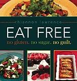 Eat Free: No Gluten. No Sugar. No Guilt.