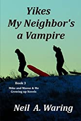 Yikes – My Neighbor's a Vampire (A Mike and Moose and Me Growing up Novel) (Volume 3)
