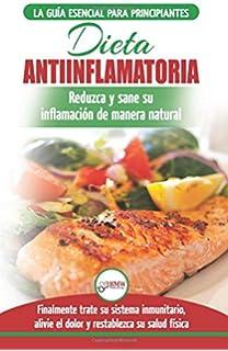 Dieta antiinflamatoria: Guía para principiantes para curar naturalmente su inflamación, tratar el sistema inmune