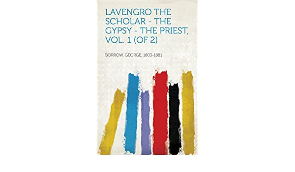 Lavengro The Scholar - The Gypsy - The Priest, Vol. 1 (of 2 ...