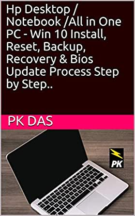 Amazon Com Hp Desktop Notebook All In One Pc Win 10 Install Reset Backup Recovery Bios Update Process Step By Step Ebook Das Pk Kindle Store