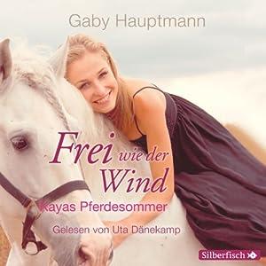Kayas Pferdesommer (Frei wie der Wind 1) Hörbuch