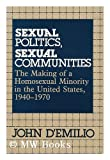 Sexual Politics, Sexual Communities : The Making of a Homosexual Minority in the United States, 1940-1970, D'Emilio, John, 0226142655