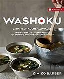 Washoku – Japanisch kochen zuhause: Traditionelle und moderne Rezepte von Dashi und Ramen bis Sushi und Tonkatsu