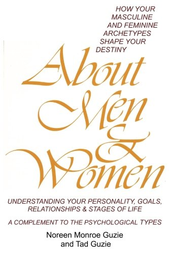 About Men & Women: How Your Masculine and Feminine Archetypes Shape Your Destiny.  Understanding your Personality, Goals, Relationships & Stages of Life.  A Complement to the Psychological - Of Shape Man