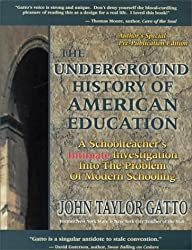 The Underground History of American Education: A School Teacher's Intimate Investigation Into the Problem of Modern Schooling by John Taylor Gatto (2000-11-01) Paperback