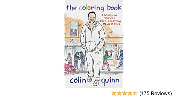 Amazon The Coloring Book A Comedian Solves Race Relations In America EBook Colin Quinn Kindle Store
