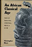 An African Classical Age : Eastern and Southern Africa in World History, 1000 B. C. to A. D. 400, Ehret, Christopher, 0813918146