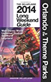 Orlando and the Theme Parks - the Delaplaine 2014 Long Weekend Guide, Andrew Delaplaine, 1494988038