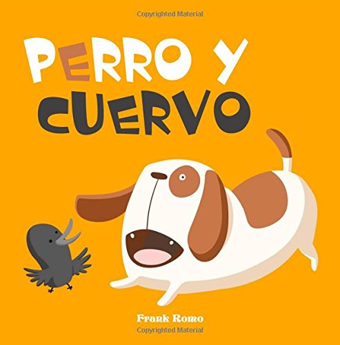 Perro y Cuervo: Cuento infantil ilustrado: Volume 5 por Frank Romo