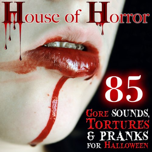 House of Horror. 85 Gore Sounds, Tortures and Pranks for Halloween