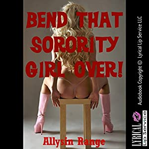 Bend that Sorority Girl Over!: A Rough Gang Bang Erotica Story Audiobook
