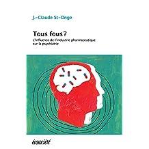 Tous fous?: L'influence de l'industrie pharmaceutique sur la psychiatrie (French Edition)