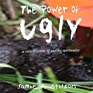 The Power of Ugly: A Celebration of Earthy Spirituality Audiobook
