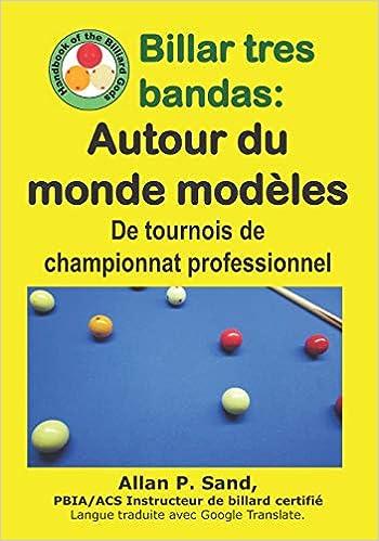 Billar tres bandas - Autour du monde modèles: De tournois de championnat professionnel: Amazon.es: Sand, Allan P.: Libros en idiomas extranjeros