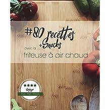 80 recettes avec la friteuse à air chaud: Simple. Allégé. Délicieuses. (French Edition)